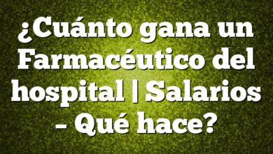 ¿Cuánto gana un Farmacéutico del hospital | Salarios – Qué hace?