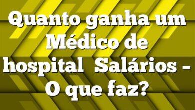 Quanto ganha um Médico de hospital Salários – O que faz?