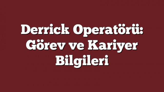 Derrick Operatörü: Görev ve Kariyer Bilgileri