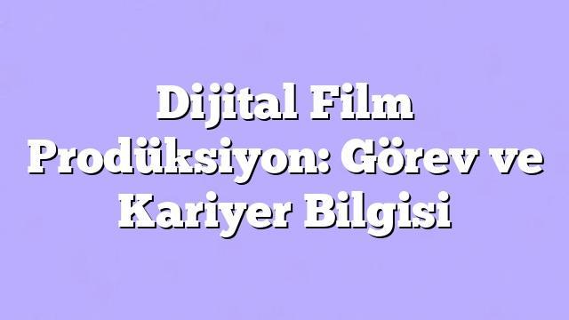 Dijital Film Prodüksiyon: Görev ve Kariyer Bilgisi