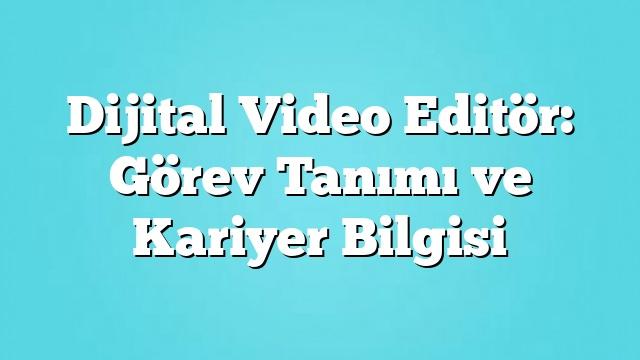 Dijital Video Editör: Görev Tanımı ve Kariyer Bilgisi