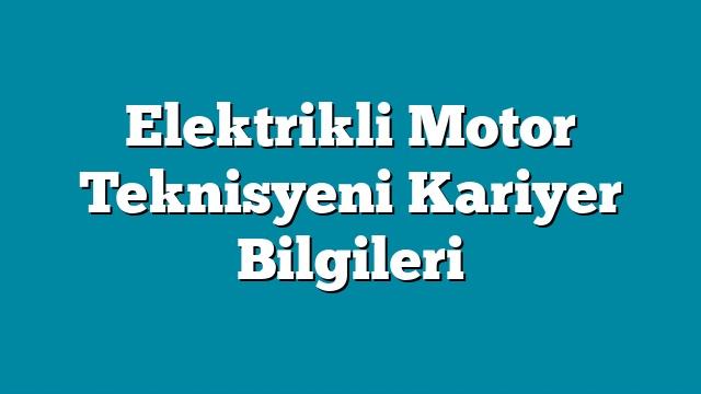 Elektrikli Motor Teknisyeni Kariyer Bilgileri