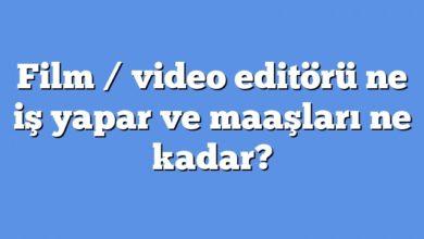 Film / video editörü ne iş yapar ve maaşları ne kadar?
