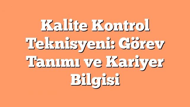 Kalite Kontrol Teknisyeni: Görev Tanımı ve Kariyer Bilgisi