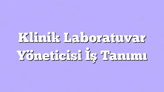 Klinik Laboratuvar Yöneticisi İş Tanımı