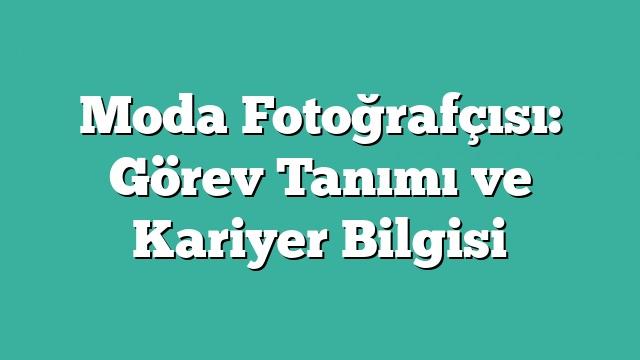 Moda Fotoğrafçısı: Görev Tanımı ve Kariyer Bilgisi