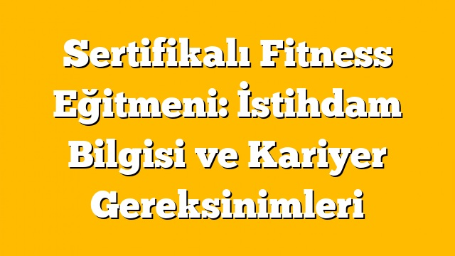 Sertifikalı Fitness Eğitmeni: İstihdam Bilgisi ve Kariyer Gereksinimleri