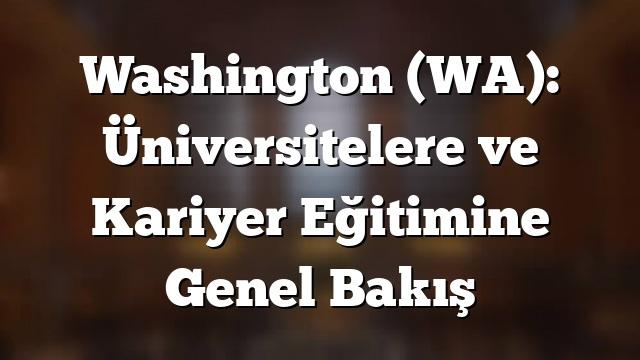 Washington (WA): Üniversitelere ve Kariyer Eğitimine Genel Bakış