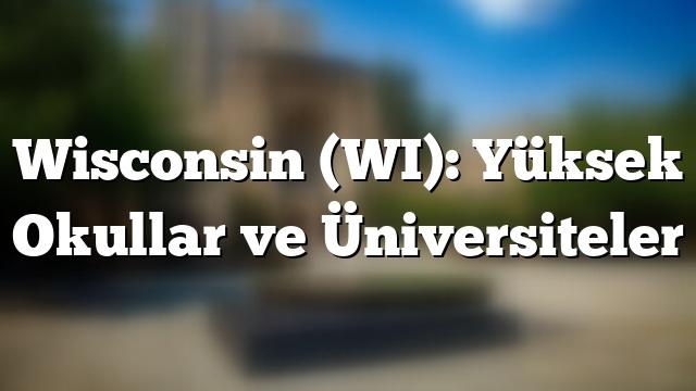 Wisconsin (WI): Yüksek Okullar ve Üniversiteler