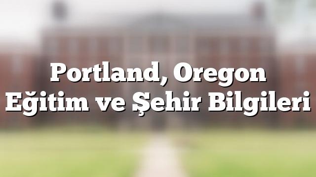 Portland, Oregon Eğitim ve Şehir Bilgileri