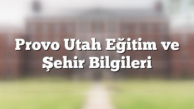 Provo Utah Eğitim ve Şehir Bilgileri