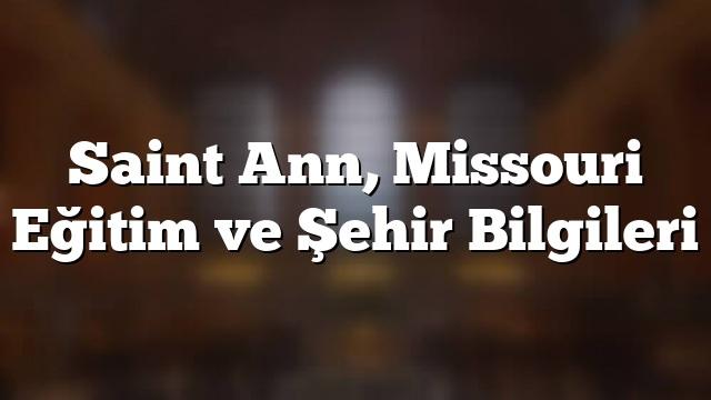 Saint Ann, Missouri Eğitim ve Şehir Bilgileri