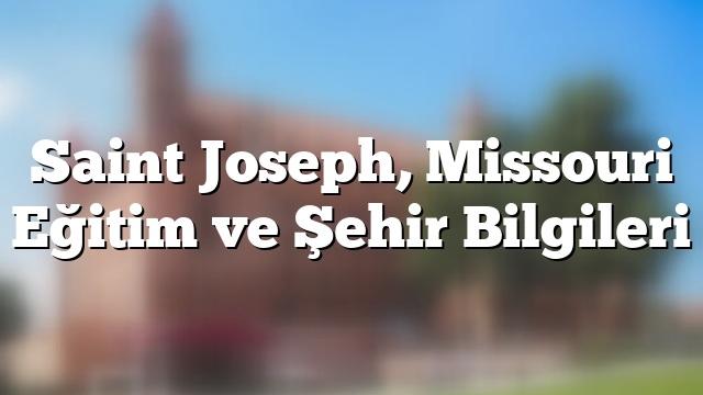 Saint Joseph, Missouri Eğitim ve Şehir Bilgileri