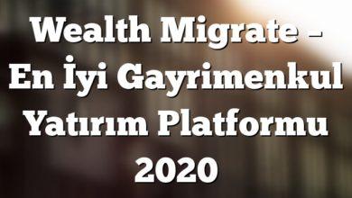 Wealth Migrate – En İyi Gayrimenkul Yatırım Platformu 2020