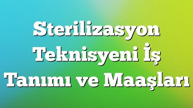Sterilizasyon Teknisyeni İş Tanımı ve Maaşları