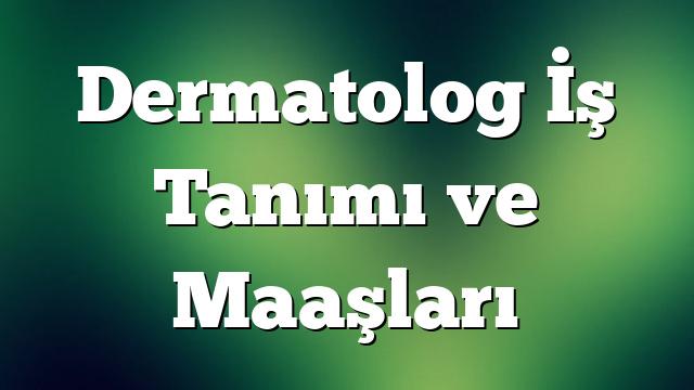 Dermatolog İş Tanımı ve Maaşları