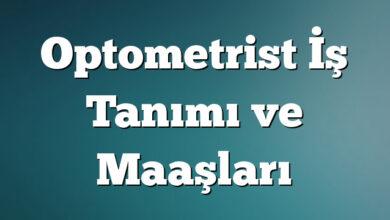 Optometrist İş Tanımı ve Maaşları